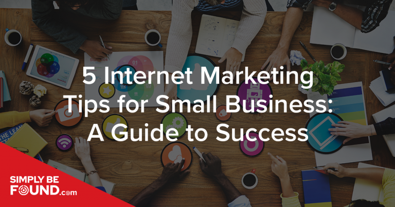 5 Internet Marketing Tips for Small Business: A Guide to Success