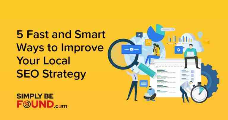 5 Fast & Smart Ways to Improve Your Local SEO Strategy
